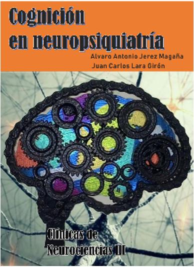 Clínicas de Neurociencias III: Cognición en Neuropsiquiatría. 1ª. Ed., Humana Eds., Guatemala, 2018.